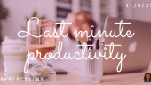 Last minute productivity – is it worth it?