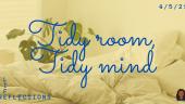 Tidy room, tidy mind